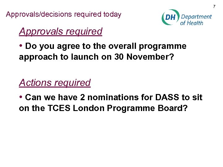 7 Approvals/decisions required today Approvals required • Do you agree to the overall programme