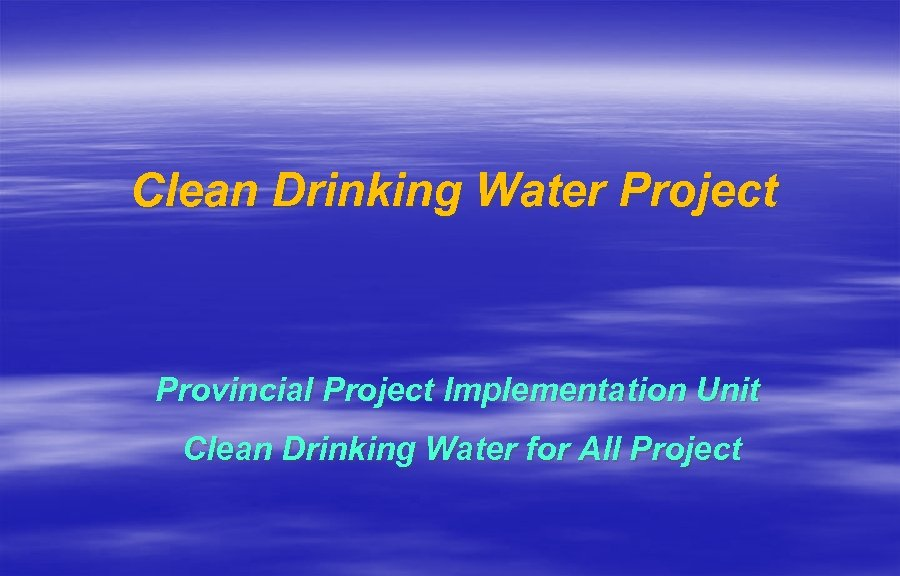 Clean Drinking Water Project Provincial Project Implementation Unit Clean Drinking Water for All Project