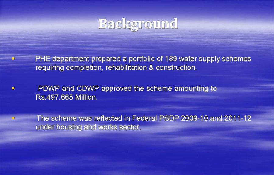 Background § PHE department prepared a portfolio of 189 water supply schemes requiring completion,
