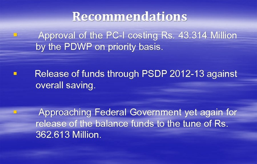 Recommendations § Approval of the PC-I costing Rs. 43. 314 Million by the PDWP