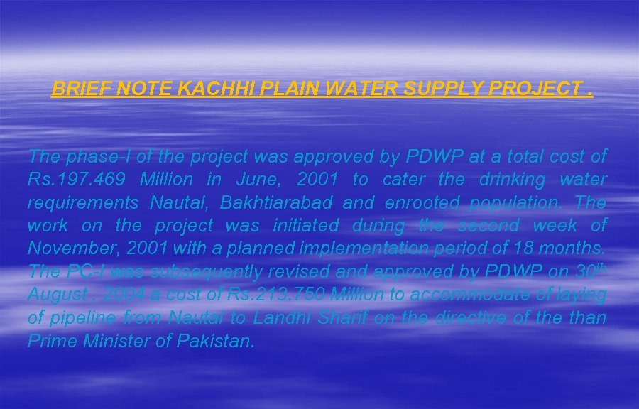 BRIEF NOTE KACHHI PLAIN WATER SUPPLY PROJECT. The phase-I of the project was approved