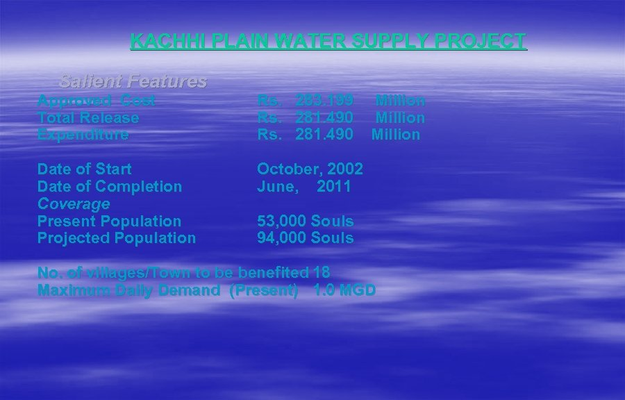 KACHHI PLAIN WATER SUPPLY PROJECT Salient Features Approved Cost Total Release Expenditure Rs. 283.