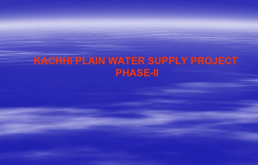KACHHI PLAIN WATER SUPPLY PROJECT PHASE-II