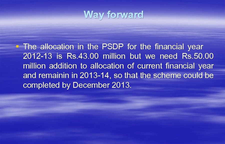 Way forward § The allocation in the PSDP for the financial year 2012 -13
