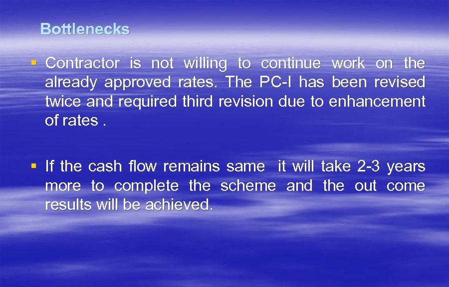 Bottlenecks § Contractor is not willing to continue work on the already approved rates.