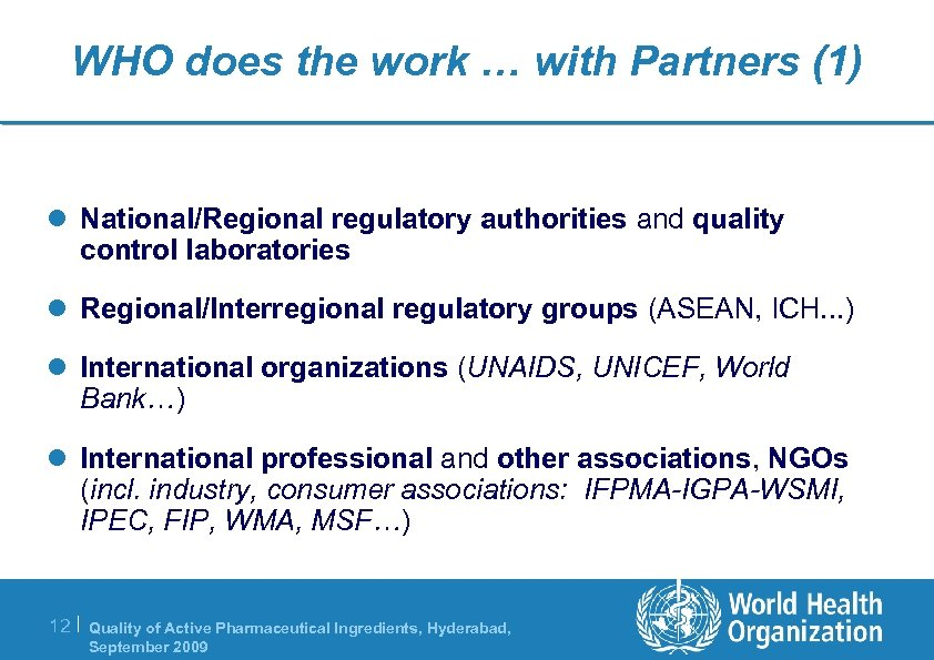 WHO does the work … with Partners (1) l National/Regional regulatory authorities and quality