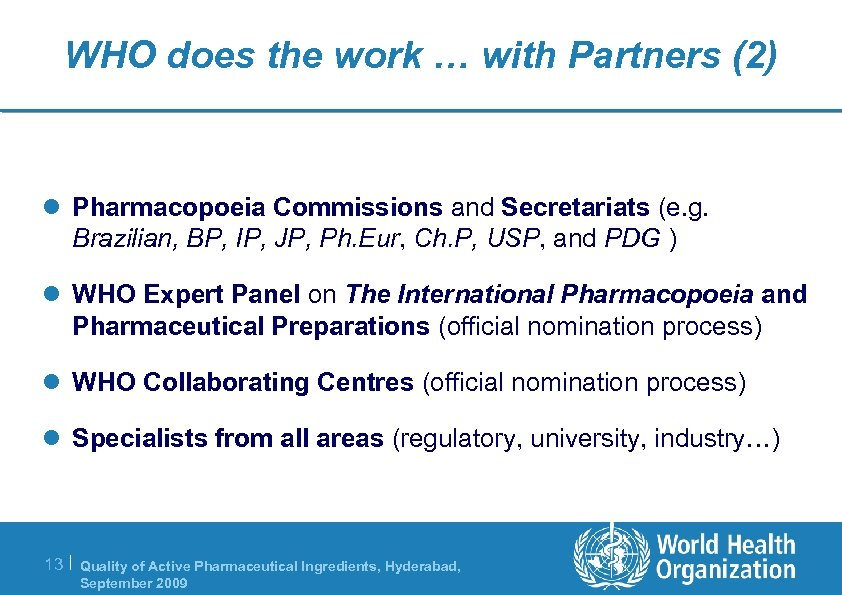 WHO does the work … with Partners (2) l Pharmacopoeia Commissions and Secretariats (e.