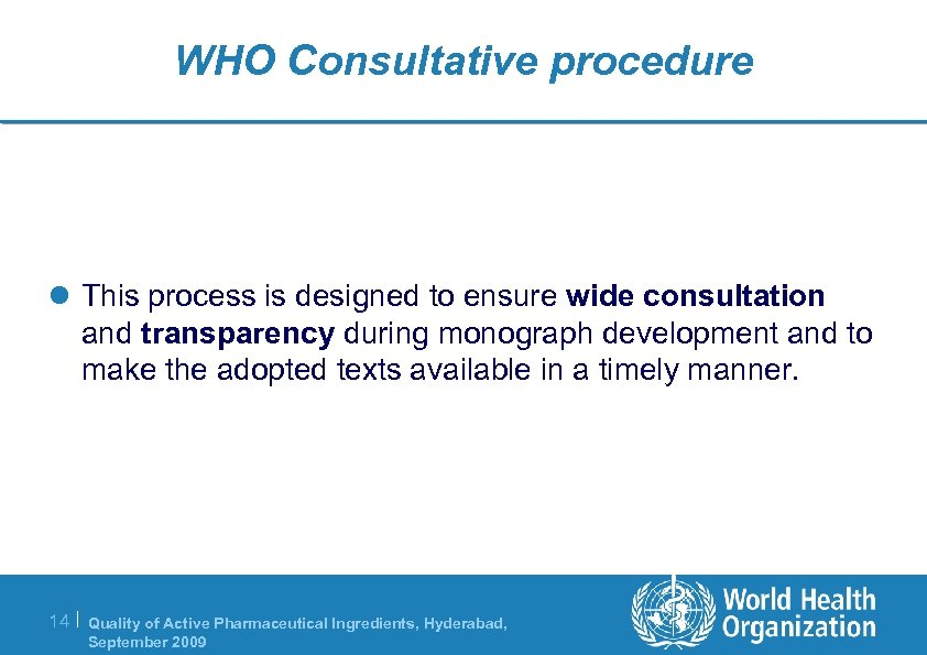 WHO Consultative procedure l This process is designed to ensure wide consultation and transparency