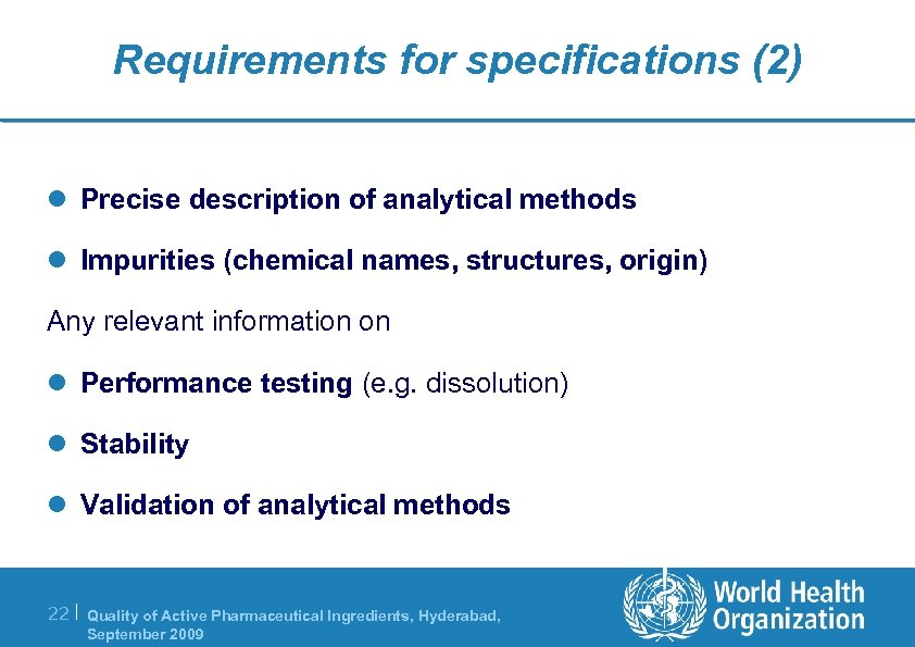 Requirements for specifications (2) l Precise description of analytical methods l Impurities (chemical names,