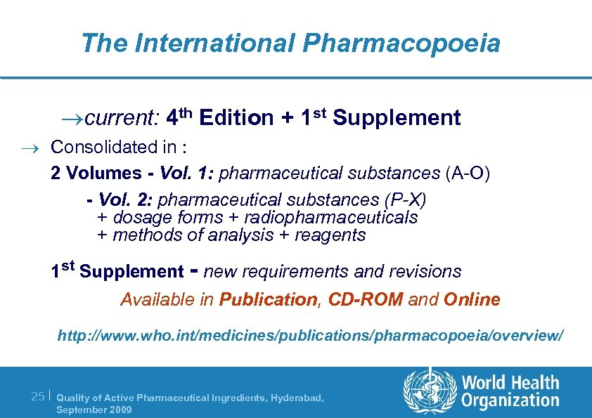 The International Pharmacopoeia ®current: 4 th Edition + 1 st Supplement ® Consolidated in