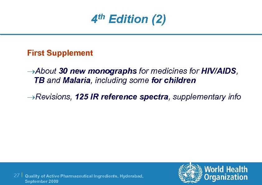4 th Edition (2) First Supplement ®About 30 new monographs for medicines for HIV/AIDS,