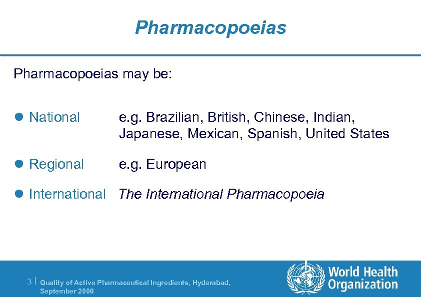 Pharmacopoeias may be: l National e. g. Brazilian, British, Chinese, Indian, Japanese, Mexican, Spanish,