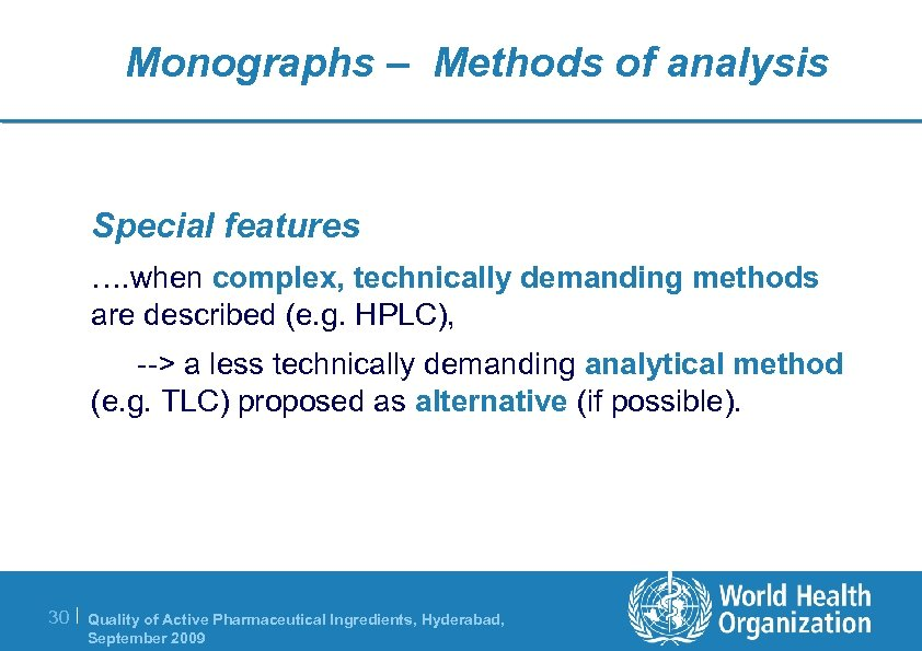 Monographs – Methods of analysis Special features …. when complex, technically demanding methods are