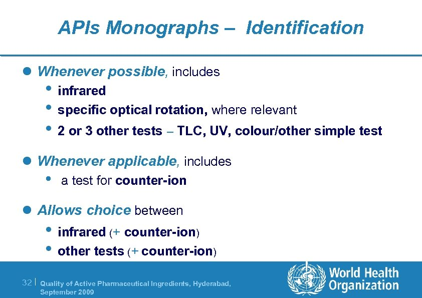 APIs Monographs – Identification l Whenever possible, includes • infrared • specific optical rotation,