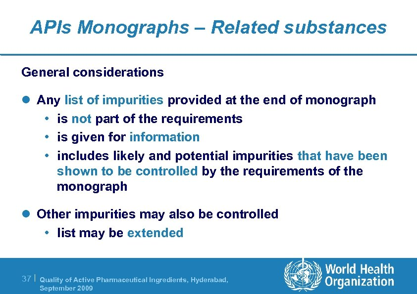 APIs Monographs – Related substances General considerations l Any list of impurities provided at