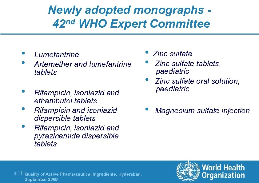 Newly adopted monographs 42 nd WHO Expert Committee • • Lumefantrine Artemether and lumefantrine