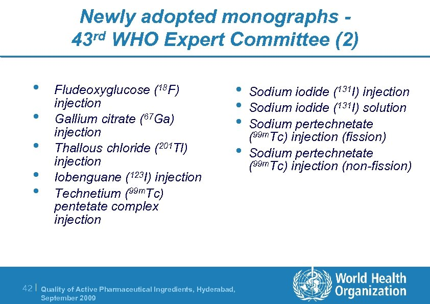 Newly adopted monographs 43 rd WHO Expert Committee (2) • • • Fludeoxyglucose (18
