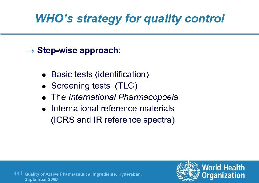 WHO's strategy for quality control ® Step-wise approach: l l Basic tests (identification) Screening
