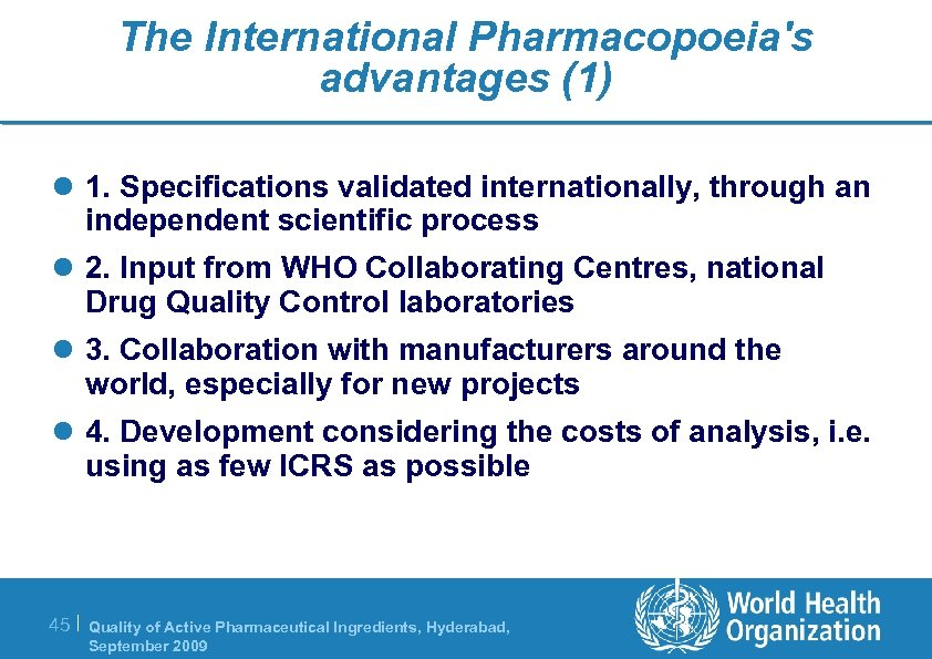 The International Pharmacopoeia's advantages (1) l 1. Specifications validated internationally, through an independent scientific