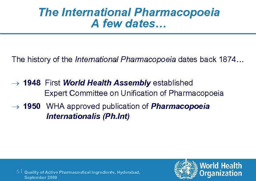 The International Pharmacopoeia A few dates… The history of the International Pharmacopoeia dates back