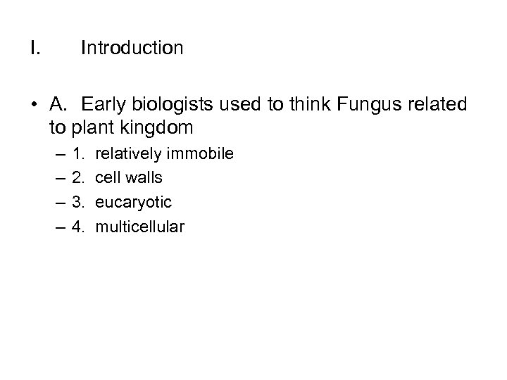 I. Introduction • A. Early biologists used to think Fungus related to plant kingdom