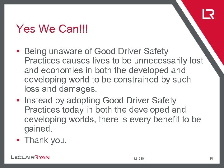 Yes We Can!!! § Being unaware of Good Driver Safety Practices causes lives to