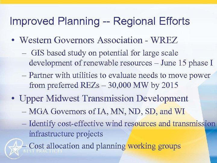 Improved Planning -- Regional Efforts • Western Governors Association - WREZ – GIS based