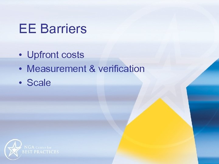 EE Barriers • Upfront costs • Measurement & verification • Scale