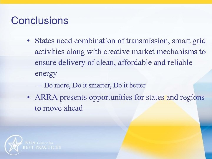 Conclusions • States need combination of transmission, smart grid activities along with creative market