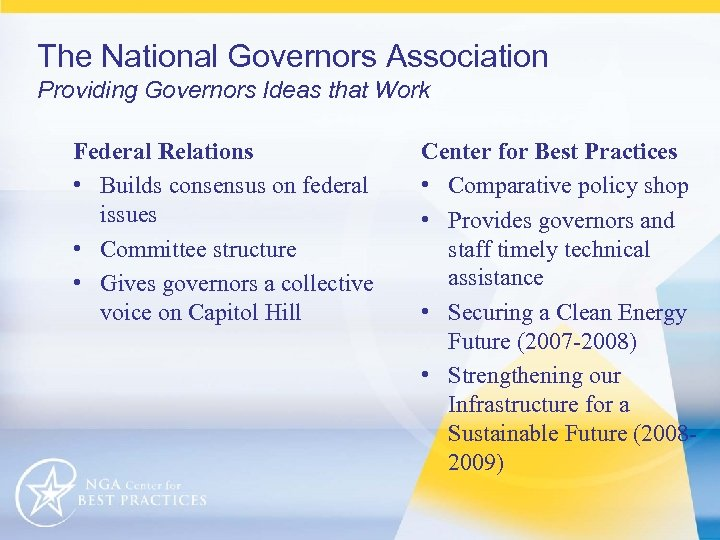 The National Governors Association Providing Governors Ideas that Work Federal Relations • Builds consensus