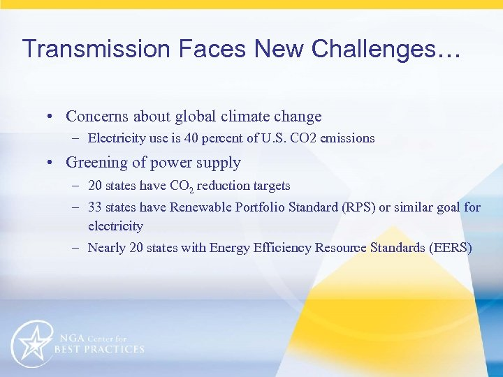 Transmission Faces New Challenges… • Concerns about global climate change – Electricity use is