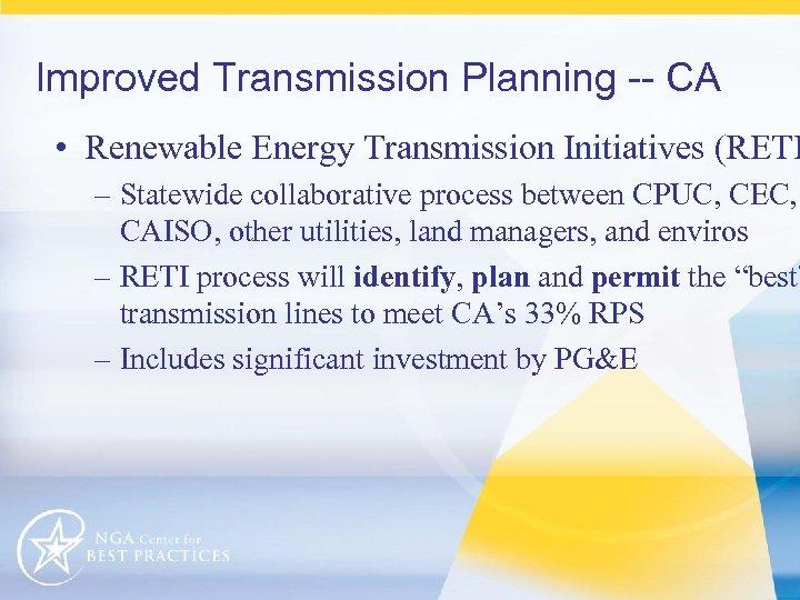 Improved Transmission Planning -- CA • Renewable Energy Transmission Initiatives (RETI – Statewide collaborative
