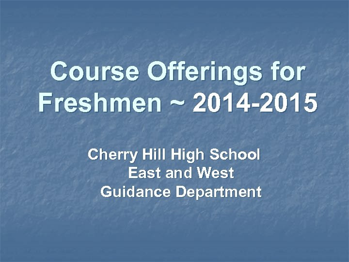 Course Offerings for Freshmen ~ 2014 -2015 Cherry Hill High School East and West