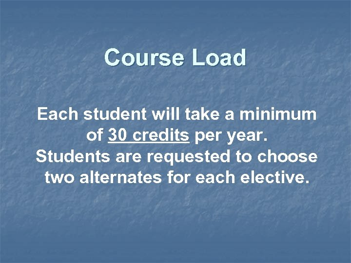 Course Load Each student will take a minimum of 30 credits per year. Students