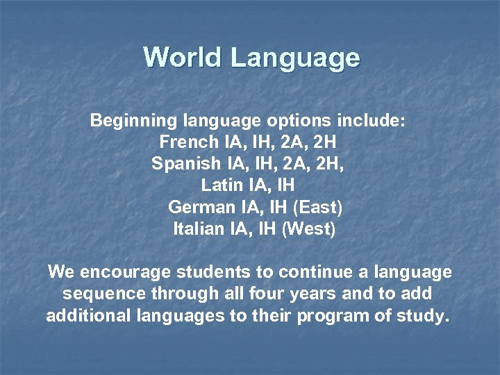 World Language Beginning language options include: French IA, IH, 2 A, 2 H Spanish