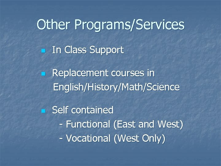 Other Programs/Services n n n In Class Support Replacement courses in English/History/Math/Science Self contained