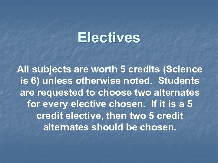 Electives All subjects are worth 5 credits (Science is 6) unless otherwise noted. Students