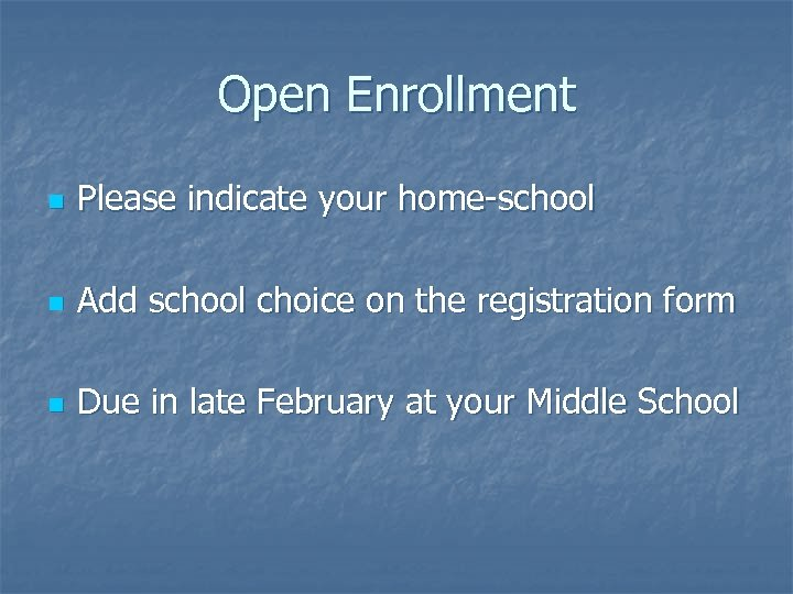 Open Enrollment n Please indicate your home-school n Add school choice on the registration