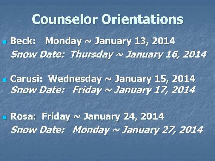 Counselor Orientations n Beck: Monday ~ January 13, 2014 Snow Date: Thursday ~ January