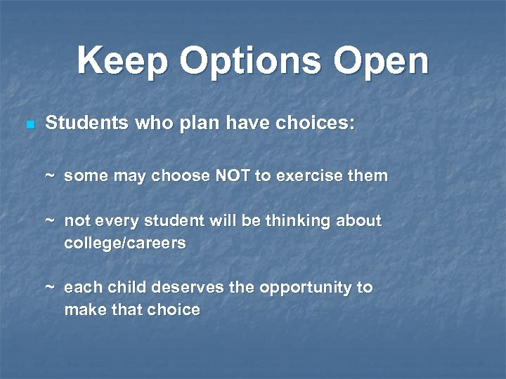 Keep Options Open n Students who plan have choices: ~ some may choose NOT