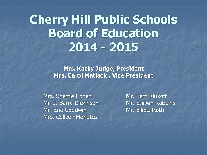 Cherry Hill Public Schools Board of Education 2014 - 2015 Mrs. Kathy Judge, President