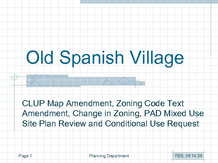 Old Spanish Village CLUP Map Amendment, Zoning Code Text Amendment, Change in Zoning, PAD