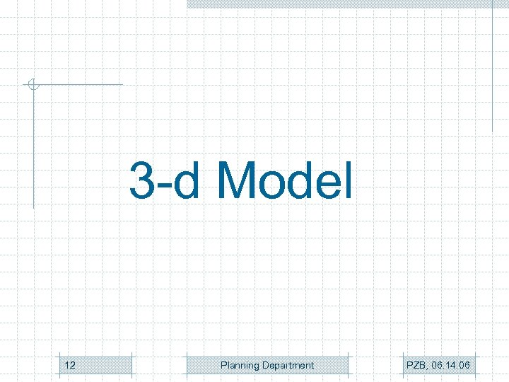 3 -d Model 12 Planning Department PZB, 06. 14. 06