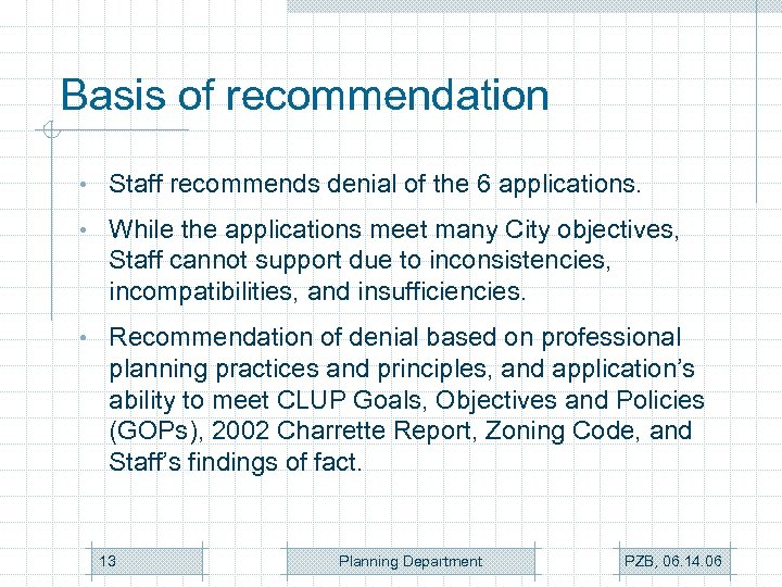 Basis of recommendation • Staff recommends denial of the 6 applications. • While the