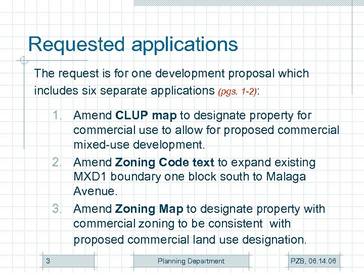 Requested applications The request is for one development proposal which includes six separate applications