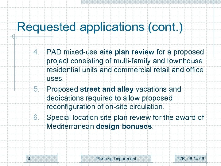 Requested applications (cont. ) 4. PAD mixed-use site plan review for a proposed project