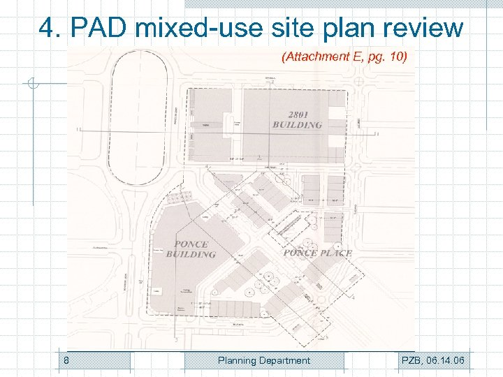4. PAD mixed-use site plan review (Attachment E, pg. 10) 8 Planning Department PZB,