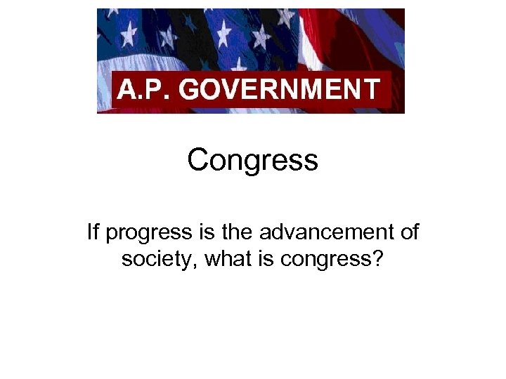 Congress If progress is the advancement of society, what is congress?