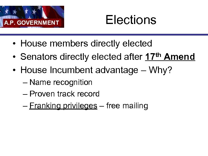 Elections • House members directly elected • Senators directly elected after 17 th Amend