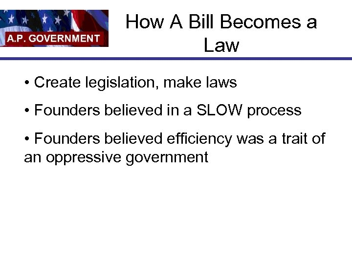 How A Bill Becomes a Law • Create legislation, make laws • Founders believed